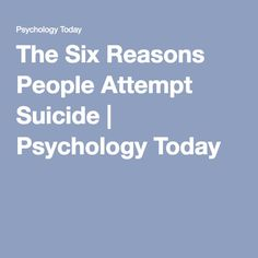 The Six Reasons People Attempt Suicide | Psychology Today