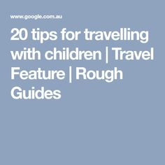 20 tips for travelling with children | Travel Feature | Rough Guides