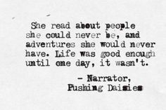 """""""She read about people she could never be, and adventures she would never have. Life was good enough, until one day, it wasn't."""" - The Narrator, Pushing Daisies. #Quote"""