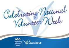 "April 15-21st is National Volunteer Week and Wyoming Medical Center physicians and staff would like to say ""THANK YOU"" to all the volunteers for  giving the gift of time to our organization and community. We would like to recognize the volunteers that donated 20,290 hours of service in 2011."