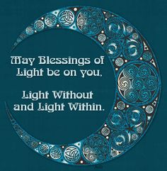 May Blessings of Light be on you. Light Without and Light Within