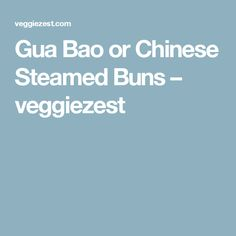 Gua Bao or Chinese Steamed Buns – veggiezest