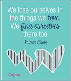 We lose ourselves in the things we love. #ThirtyOne #ThirtyOneGifts #31Why