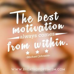 The best motivation always comes from within – Michael Johnson Best Quotes Success Good Motivation, Motivation Inspiration, Quotes Motivation, Fitness Motivation, Development Quotes, Personal Development, Michael Johnson, Positive Phrases, Word Of Advice
