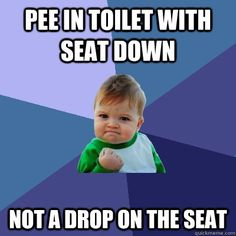 Pee in the toilet with the seat down Pinned From Junglegag - Click for more!