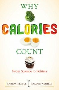 Why Calories Count: From Science to Politics, helps us understand how to interpret calories in food labeling, how diets work, why calories are critical, how food marketing encourages overeating and what you can do about it. Author Dr. Marion Nestle is Paulette Goddard Professor in the Department of Nutrition, Food Studies and Public Health and Professor of Sociology at New York University | #Nutrition Books