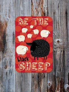 Be The Black Sheep Aluminum Sign. $34.95, via Etsy. I love these aluminum vintage looking signs from bainbridgefarmgoods.com