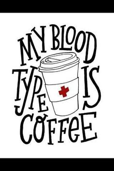 Coffee--- was just discussing blood type with a nurse friend! I would for sure be a desirable donor with coffee blood type! Haha