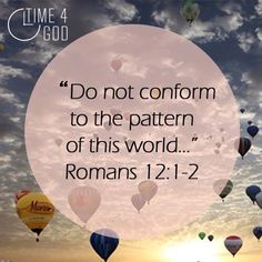 """Romans 12:1,2""""...but be transformed by the renewing of your mind"""""""