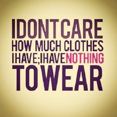 """I don't care how many clothes I have, I have nothing to wear"". Shop at www.miinto.nl #quote #fashion #miinto"