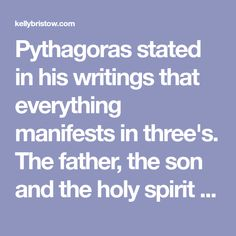 Pythagoras stated in his writings that everything manifests in three's. The father, the son and the holy spirit is a triple construct, and is the singularity of 'the one', 13 is considered an unlucky number yet when we look at this number objectively, it adds up to a four and, it reflects the trinity, 'three…