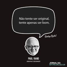 Não tente ser original, tente apenas ser bom.