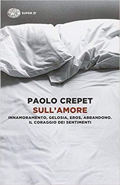 Sull'amore. Innamoramento, gelosia, eros, abbandono. Il coraggio dei sentimenti: Amazon.it: Paolo Crepet: Libri Books, Amazon, Shopping, Book, Libros, Amazons, Riding Habit, Book Illustrations, Libri