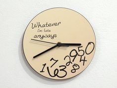 Story of every morning of my life!  Whatever I'm late anyways  Wall Clock by ObjectIndustrialArt, $14.90