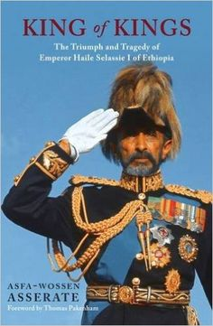 The last king of kings of Africa: the triumph and tragedy of Haile Selassie I / Asfa-Wossen Asserate; translated by Peter Lewis. London: Haus Publishing Ltd, 2015.