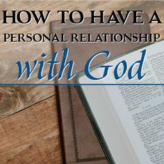 How to Have a Personal Relationship With God - Foundational