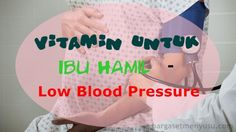 Vitamin Untuk Ibu Hamil - Tekanan Darah Rendah
