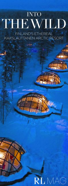 Finland's Ethereal Arctic Resort: Dimly lit glass domes rise above puffy banks of pure white snow nestled between tall pine trees. Just beyond, peaceful log cabins sit with stone fireplaces flickering inside.