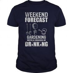 Weekend Forecast Gardening With A Chance Of Drinking Great Gift For Any Garden Lover - cool t shirts #Tshirt #T-Shirts
