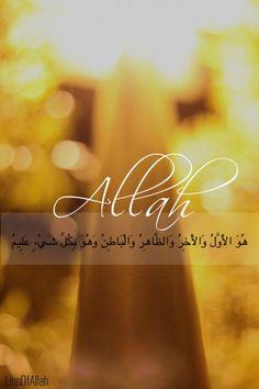 هُوَ الْأَوَّلُ وَالْآَخِرُ وَالظَّاهِرُ وَالْبَاطِنُ وَهُوَ بِكُلِّ شَيْءٍ عَلِيمٌ He is the First and the Last, the Inescapably Obvious, the Utterly Hidden, and He has knowledge of all things.
