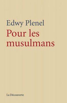 POUR LES MUSULMANS  La banalisation de l'islamophobie -  Edwy Plenel