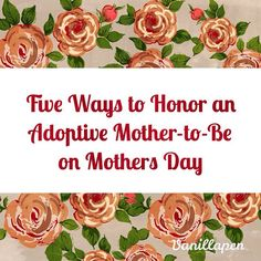 Five Ways to Honor an Adoptive Mother to Be #honormoms #mothersday #mljadoptions