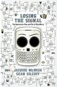 Losing the Signal: The Spectacular Rise and Fall of BlackBerry eBook: Jacquie McNish, Sean Silcoff: Amazon.ca: Books