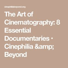The Art of Cinematography: 8 Essential Documentaries • Cinephilia & Beyond