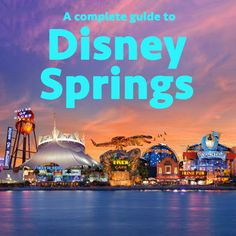 A complete guide to Disney Springs (formerly known as Downtown Disney)