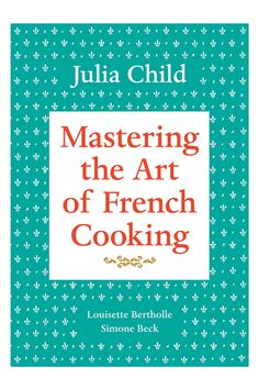 Mastering the Art of French Cooking Vol. I