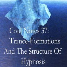 Coul Notes 37: Trance-Formations And The Structure Of Hypnosis