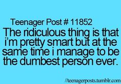 I'm not a teenager, but I can relate to this post. I'm both smart and stupid. Teenager Quotes, Teen Quotes, Funny Quotes, Funny Memes, 9gag Funny, Memes Humor, Cool Stuff, Funny Stuff, Teen