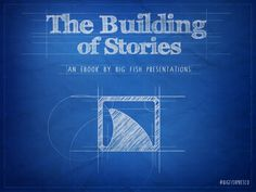 The Building of Stories by Big Fish Presentations via slideshare