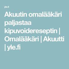 Akuutin omalääkäri paljastaa kipuvoidereseptin   Omalääkäri   Akuutti   yle.fi