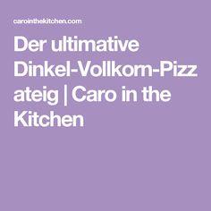 Der ultimative Dinkel-Vollkorn-Pizzateig | Caro in the Kitchen