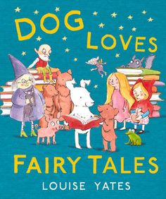 Dog Loves Fairy Tales - Louise Yates