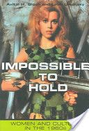 Impossible to hold: women and culture in the 1960's                  E841 .I47 2005