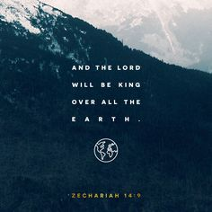And the Lord will be king over all the earth. On that day there will be one Lord—his name alone will be worshiped.