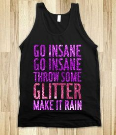 Ke$ha tank top-Go insane go insane throw some glitter make it rain!! #Kesha #TankTop