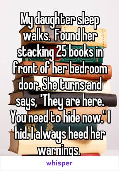 """My daughter sleep walks. Found her stacking 25 books in front of her bedroom door. She turns and says, """"They are here. You need to hide now. I always heed her warnings. Short Creepy Stories, Short Horror Stories, Funny Stories, Writing Tips, Writing Prompts, Writing A Book, Whisper Quotes, Whisper Confessions, Whisper App"""