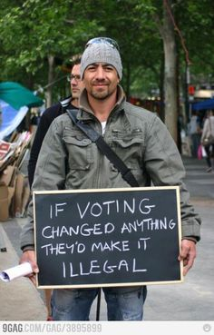 It does change things - that's why big brother is taking over the voting process.  Besides, voting shows that you're at least TRYING to do things the right way. Dumbass.