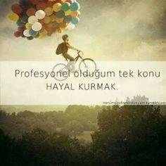 Profesyonel olduğum tek konu HAYAL KURMAK :)