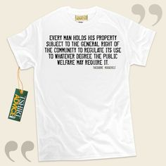 Every man holds his property subject to the general right of the community to regulate its use to whatever degree the public welfare may require it.-Theodore Roosevelt This excellent  quote tee  won't ever go out of style. We offer popular  words of wisdom shirts ,  words of wisdom tshirts... - http://www.tshirtadvice.com/theodore-roosevelt-t-shirts-every-man-holds-life-tshirts/