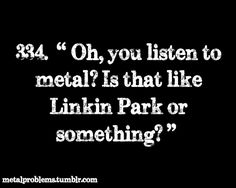 Not that linkin park would be somehow an awful band, (which it is not) it's an awesome band, ❤❤❤, but your information isn't that accurate, I am afraid 😜 Hard Rock, Metal Music Quotes, Metal Meme, Music Mood, Art Music, Rhetorical Question, Metal Fan, Some Jokes, Screamo