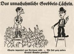 """Das unnachahmliche Goebbels-Lächeln. / Chaplin imponiert uns Berlinern nicht.– Wir sind ganz andere Grotesk-Komiker gewöhnt!"" (The inimitable Goebbels smile. / Us Berliners are not impressed with Chaplin - were used to grotesque comedians!)  (Caricature of Charlie Chaplins visit to Berlin, 10 March 1931)."