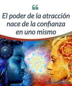 El poder de la atracción nace de la confianza en uno mismo La #atracción mental tiene a menudo mucho más fuerza que la #física, porque crea un #impacto del que no podemos escapar ni aún cerrando los ojos. #Psicología