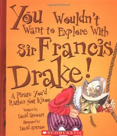 You Wouldn't Want to Explore With Sir Francis Drake!: A Pirate You'd Rather Not Know by David Stewart,http://www.amazon.com/dp/0531123936/ref=cm_sw_r_pi_dp_QZuBtb1F05J89WQ8