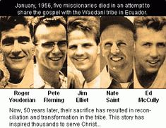Roger Youderian, Pete Fleming, Jim Elliot, Nate Saint, Ed McCully - missionaries who died in Ecuador doing what God had called them to do.