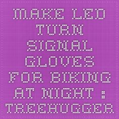 Make LED turn signal gloves for biking at night : TreeHugger
