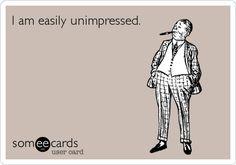 Funny Confession Ecard: I am easily unimpressed.